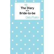 The True Diary of a Bride-to-be by Charlie Plunkett
