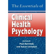 The Essentials of Clinical Health Psychology by Paul Kennedy