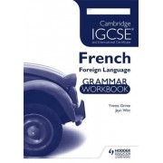 Cambridge IGCSE and International Certificate French Foreign Language Grammar Workbook: Workbook by Yvette Grime