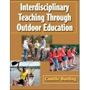 Interdisciplinary Teaching Through Outdoor Education by Camille Bunting