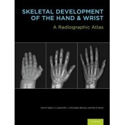 Skeletal Development of the Hand and Wrist by Cree M. Gaskin