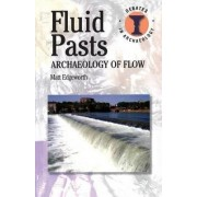 Fluid Pasts: Archaeology of Flow by Matthew Edgeworth