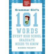 Grammar Girl's 101 Words Every High School Graduate Needs to Know by Mignon Fogarty