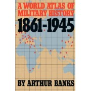 A World Atlas of Military History 1861-1945 by Arthur Banks