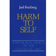 The Moral Limits of the Criminal Law: Volume 3: Harm to Self by Joel Feinberg