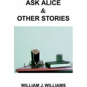 Ask Alice & Other Stories by J. William Williams