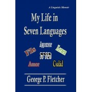 My Life in Seven Languages by Cardozo Professor of Jurisprudence George P Fletcher