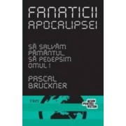 Fanaticii apocalipsei - Pascal Bruckner
