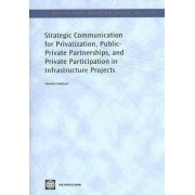Strategic Communication for Privatization, Public-private Partnerships and Private Participation in Infrastructure Projects by Daniele Calabrese