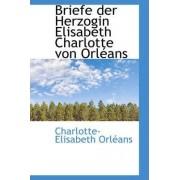 Briefe Der Herzogin Elisabeth Charlotte Von Orleans by Charlotte-Elisabeth Orlans