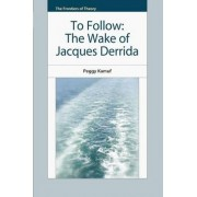 The Wake of Jacques Derrida by Peggy Kamuf