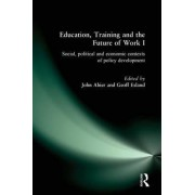 Education, Training and the Future of Work: No. 1 by John Ahier