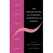The Organization of Economic Innovation in Europe by Alfonso Gambardella