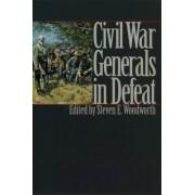 Civil War Generals in Defeat by Steven E. Woodworth