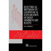 Electrical Methods in Geophysical Exploration of Deep Sedimentary Basins by S.H. Yungul