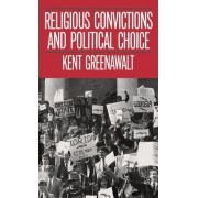 Religious Convictions and Political Choice by University Professor Kent Greenawalt