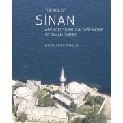 The Age of Sinan by Gulru Necipoglu