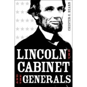Lincoln, the Cabinet, and the Generals by Chester G Hearn