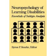 Neuropsychology of Learning Disabilities by Byron P. Rourke