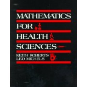 Mathematics for the Health Sciences by Keith Roberts