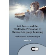Soft Power and the Worldwide Promotion of Chinese Language Learning by Jeffrey Gil