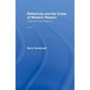 Reflexivity and the Crisis of Western Reason: Volume 1 by Barry Sandywell