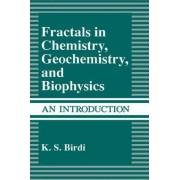 Fractals in Chemistry, Geochemistry and Biophysics by K.S. Birdi