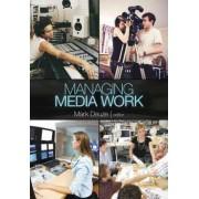 Managing Media Work by Mark Deuze