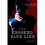 The Crooked Blue Line by Robert E Ray