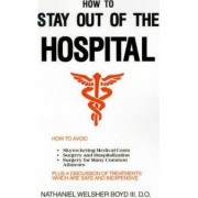 How to Stay Out of the Hospital by III Nathaniel W Boyd