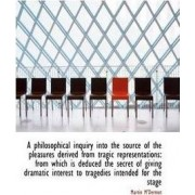 A Philosophical Inquiry Into the Source of the Pleasures Derived from Tragic Representations by Martin M'Dermot