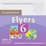 Cambridge Young Learners English Tests. Examination papers from the University of Cambridge ESOL Examinations Syndicate / Cambridge Flyers 6. Audio-CD