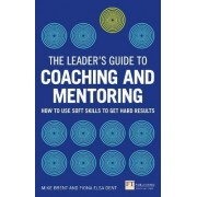 The Leader's Guide to Coaching & Mentoring by Fiona Elsa Dent