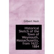 Historical Sketch of the Town of Weymouth, Massachusetts, from 1622-1884 by Gilbert Nash