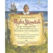 The Adventurous Life of Myles Standish and the Amazing-But-True Survival Story of Plymouth Colony by Cheryl Harness