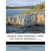 Mines and Mining Laws of Latin America ...... by International Bureau of the American Rep