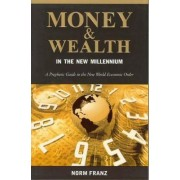 Money and Wealth in the New Millennium by Norm Franz