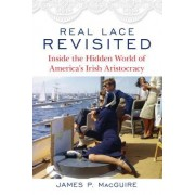 Real Lace Revisited: Inside the Hidden World of America S Irish Aristocracy