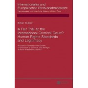 A Fair Trial at the International Criminal Court? Human Rights Standards and Legitimacy by Elmar Richard Widder