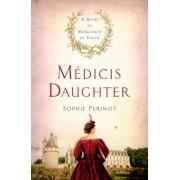 Medicis Daughter: A Novel of Marguerite de Valois