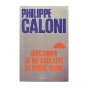 Longtemps je me suis levé de bonne heure - Philippe Caloni - Livre