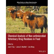 Chemical Analysis of Non-Antimicrobial Veterinary Drug Residues in Food by Jack F. Kay