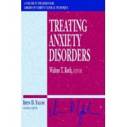 Treating Anxiety Disorders by Walton T. Roth
