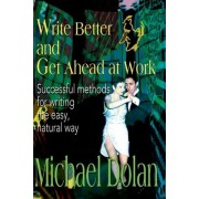 Write Better and Get Ahead at Work by Michael Dolan