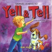 Samuel Learns to Yell and Tell by Debi Pearl