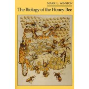The Biology of the Honeybee by Mark L. Winston