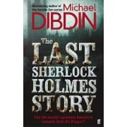 The Last Sherlock Holmes Story by Michael Dibdin