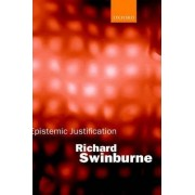 Epistemic Justification by Nolloth Professor of Philosophy of the Christian Religion Richard Swinburne