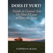 Does it Yurt? Travels in Central Asia by Stephen Bland