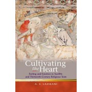 Cultivating the Heart: Feeling and Emotion in Twelfth- And Thirteenth-Century Religious Texts